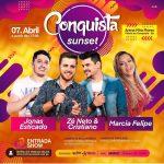 """MÚSICA: Dia 07 de Abril acontece o """"Conquista Sunset"""" com Zé Neto e Cristiano, Jonas Esticado e Marcia Felipe"""
