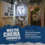 Mostra Cinema Conquista terá remontagem de exposição artística sobre Glauber Rocha