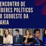 ELEIÇÕES 2020: I Encontro de Líderes Políticos do Sudoeste da Bahia