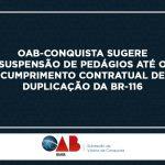 OAB Conquista sugere suspensão de pedágios até o cumprimento contratual de duplicação da BR-116